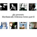 glu presents: Rhythmically Delicious Series part II by glu