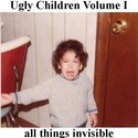 Ugly Children Vol.I by all things invisible