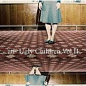 Ugly Children Vol.II by all things invisible