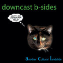 downcast b-sides by another cultural landslide