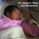 The Ambient Baby by Lee Rosevere
