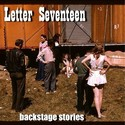 backstage stories by Letter Seventeen
