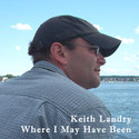 Where I May Have Been by Keith Landry