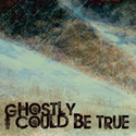 i could be true by ghostly