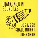 JOE MEEK SHALL INHERIT THE EARTH by Frankenstein Sound Lab