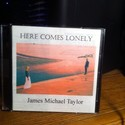 HERE COMES LONELY by James Michael Taylor