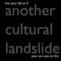 live your life as if your ass was on fire  (rpm '08) by another cultural landslide