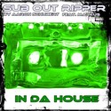 13.In Da House by SUB OUT RIPPER