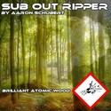 42.Brilliant Atomic Wood by SUB OUT RIPPER