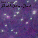 Flexible Butane Planet by Fyrce Muons