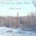 Moments Like This by Greg Connor