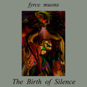 The Birth Of Silence by Fyrce Muons