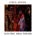 Electric Milk Parade by Fyrce Muons