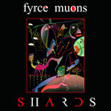 Shards by Fyrce Muons