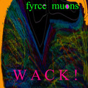 Wack! by Fyrce Muons