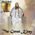 The Great King by Shielded About