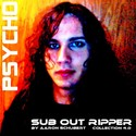 10.Psycho by SUB OUT RIPPER