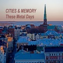 Cities & Memory by These Metal Days