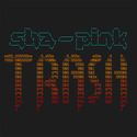 Trash by Sha-Pink
