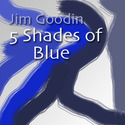 5 shades of blue by jimgoodinmusic