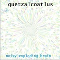Noisy Exploding Brain by Quetzalcoatlus