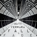 Fall & Fade by Matt Ferrara