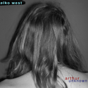 Elko West : Arthur Unknown by Black Picket Fence Records