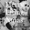 Merry Effing Xmas [Single] by Matt Ferrara