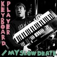 Keyboard Player / My Slow Death by Psychic Sperm