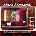 Do Not Adjust Your Set by Matt Ferrara