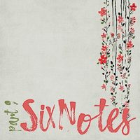 Six Notes Part 9 by Six Notes