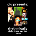 glu presents: Rhythmically Delicious Series part 1 by glu
