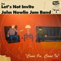 Come On, Come In (Vol 1) by Let's Not Invite John Nowlin Jam Band