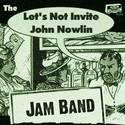 Let's Not Invite John Nowlin Jam Band